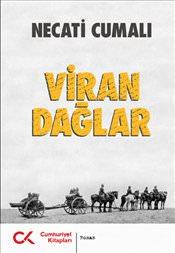 Türk Edebiyatında Gözden Kaçan Ama Okunması Gereken Romanlar - Necati Cumalı – Viran Dağlar