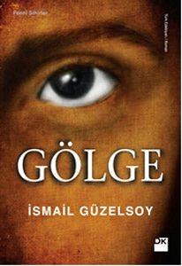 Gölge - İsmail Güzelsoy / Kitap Tavsiye - Aralık 2018