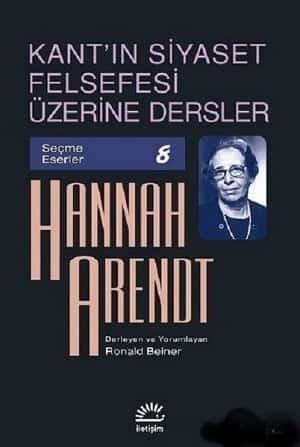 Kant'ın Siyaset Felsefesi Üzerine Dersler - Hannah Arendt