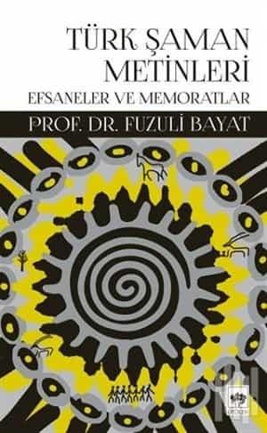 Türk Şaman Metinleri Efsaneler ve Memoratlar - Prof. Dr. Fuzuli Bayat